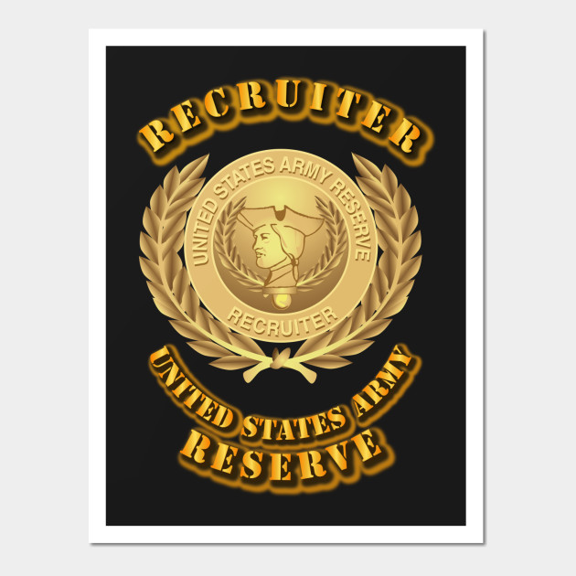 Army Reserve Recruiter - Army Reserve Recruiter - Wall Art | TeePublic