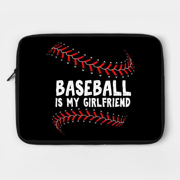 6f4eee385e3 Baseball is My Girlfriend T-shirt Funny Cool Sports Shirt by tshirsidebox