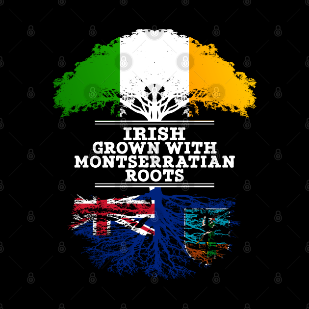 Irish Grown With Montserratian Roots - Gift for Montserratian With Roots From Montserrat