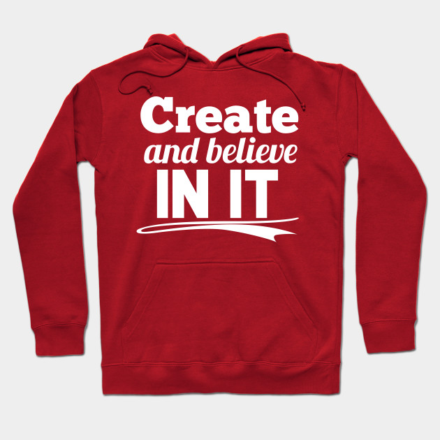create and believe in it