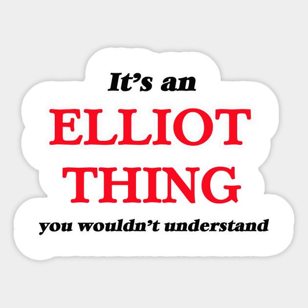 It S An Elliot Thing You Wouldn T Understand Elliot Sticker Teepublic Elliot douglas choy was born on month day 1976. teepublic
