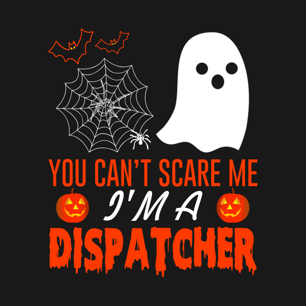 You Can't Scare Me I'm A Dispatcher