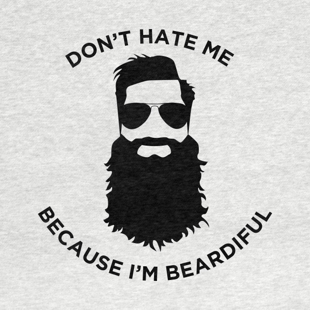 Don't hate me cos I'm Beardiful