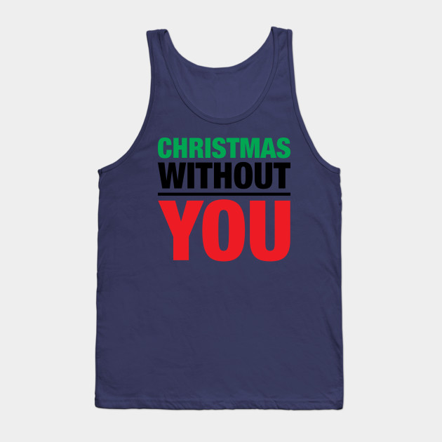 Christmas witout you Tank Top