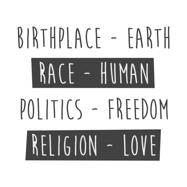 Birthplace Earth, Race Human, Politics Freedom, Religion Love