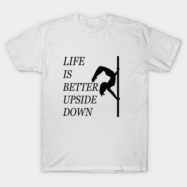 Life is Better Upside Down-White T Shirt