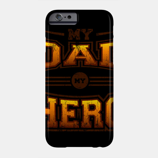 Father's Day Gift My Father My Hero Phone Case