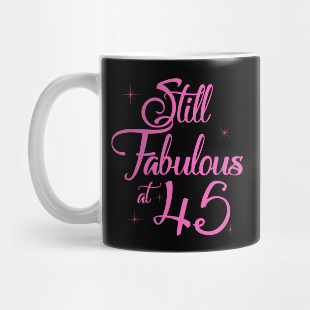 Vintage Still Sexy And Fabulous At 45 Year Old Funny 45th Birthday Gift