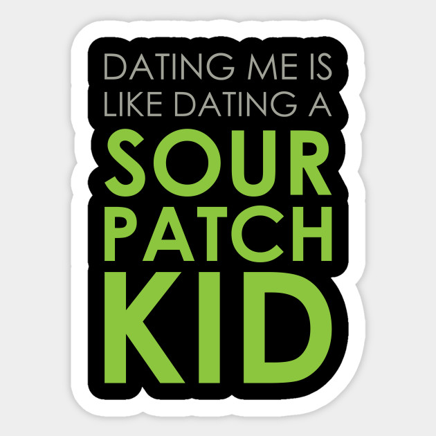 dating me is like a sour patch kid colorado dating sites