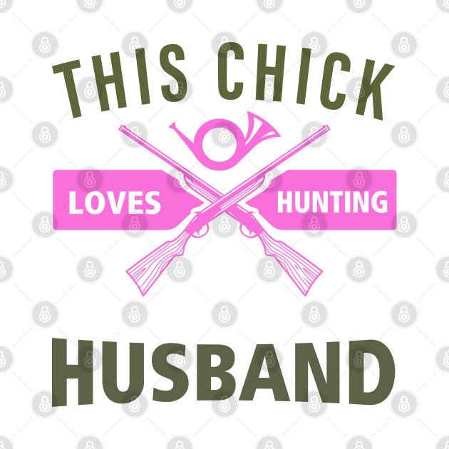 Funny Hunting T Shirt Husband To Wife Shirt Hunting Gifts For Hunters TShirt This Chick Loves Hunting With Her Husband Ladies Tee