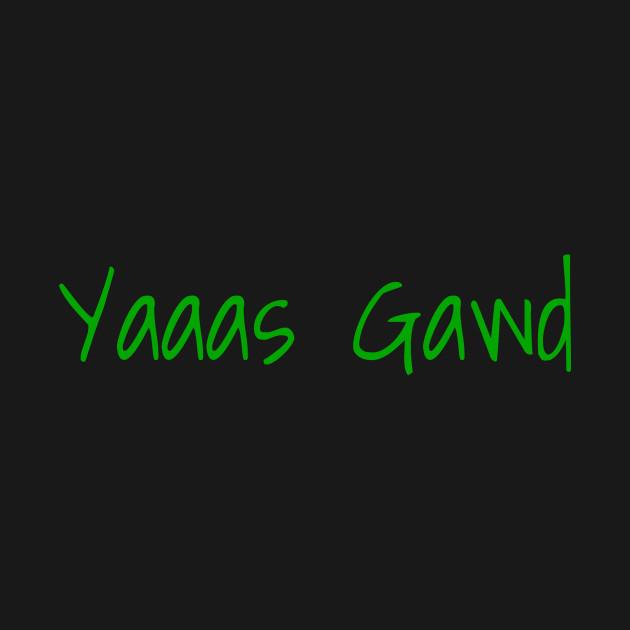 Yaaas Gawd!