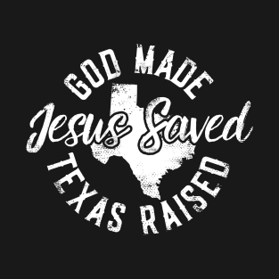 God Made Texas Raised Jesus Saved t-shirts