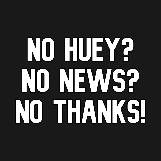 No Huey? No News? No Thanks!