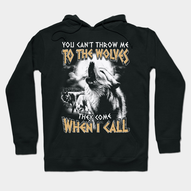 You Can't Throw Me To The Wolves They Come When I Call T-Shirt