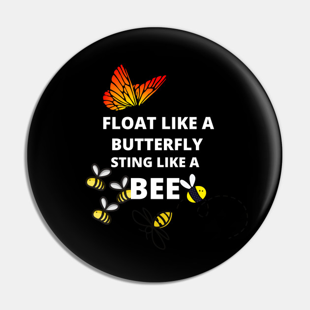 FLOAT LIKE A BUTTERFLY STING LIKE A BEE