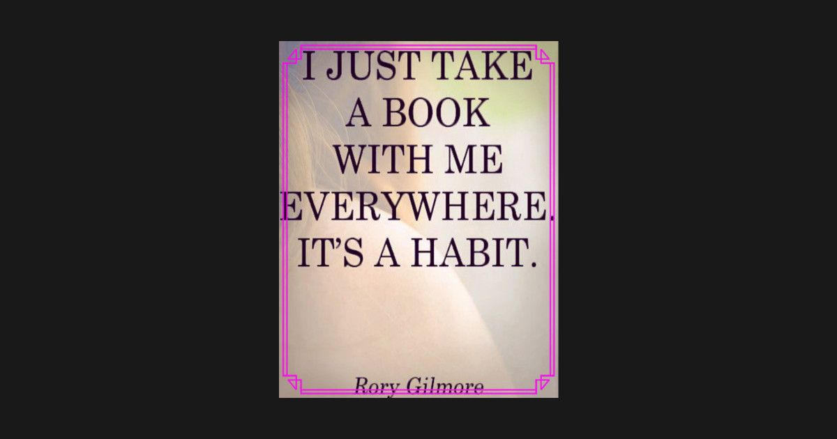 I Take A Book With Me Everywhere Its A Habit Gilmore Rory Quote Sticker 5