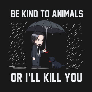 Be kind to Animals or I'll Kill You John Wick Shirt t-shirts