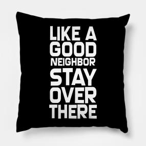 Neighbor Pillows | TeePublic