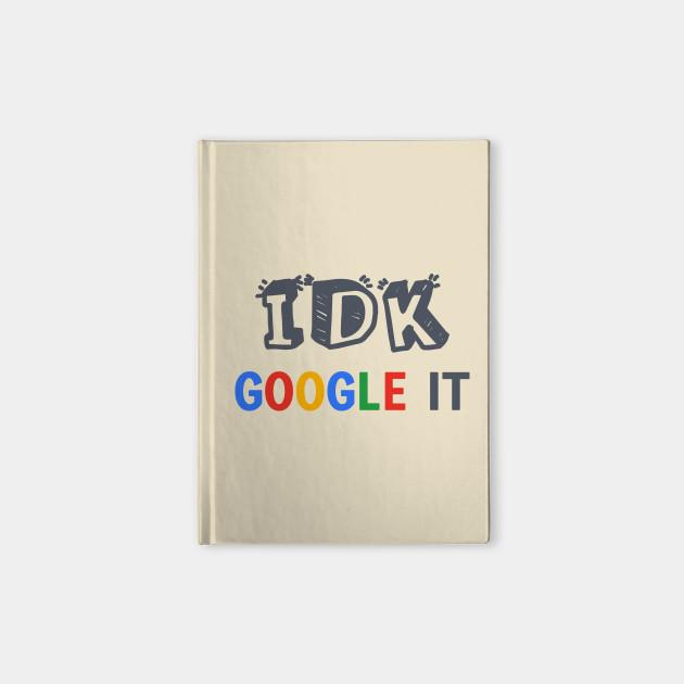 IDK Google It