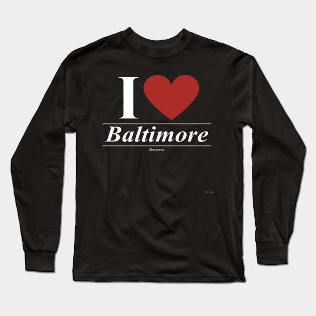 I Love  Baltimore - Gift for Marylander From Maryland MD