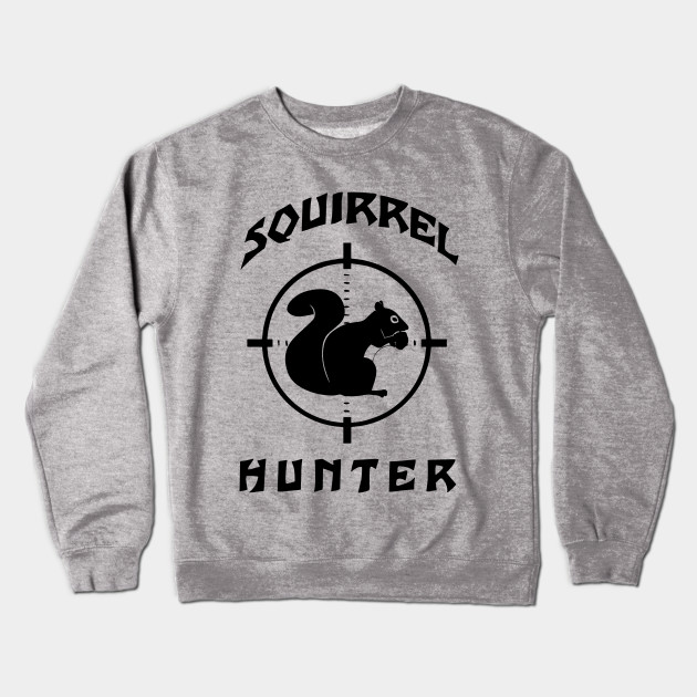 7e639a9156 Squirrel Hunter Target Outdoor Hunting - Squirrel Hunter - Crewneck ...