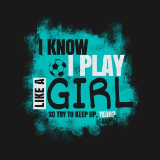 I Know I Play Like a Girl, Soccer t-shirts