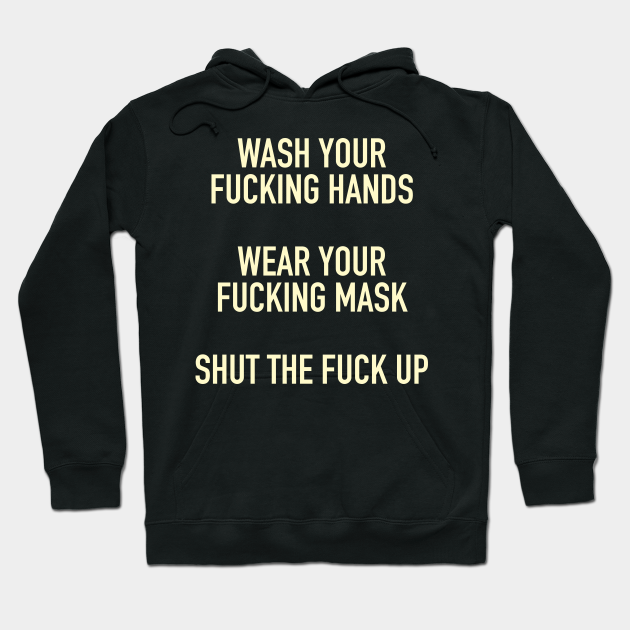 Wash Your Fucking Hands, Wear Your Fucking Mask, Shut Up