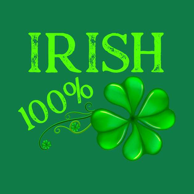 100% Irish Saint Patrick's Day