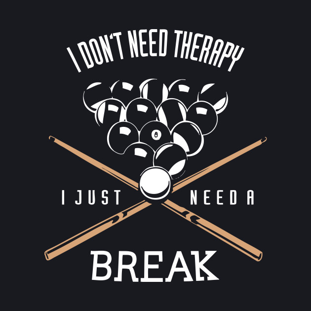 Billiards  - I Don't Need Therapy, I Just Need A Break