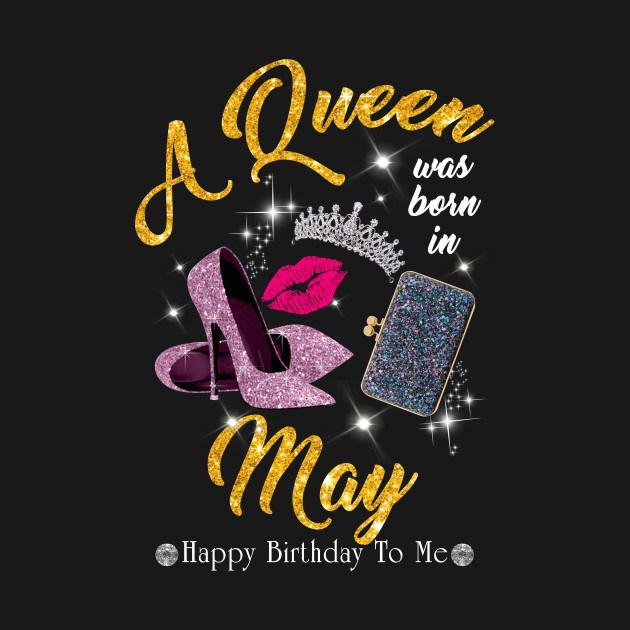 6964d4aba A Queen Was Born In May - Queen Was Born In May - T-Shirt | TeePublic