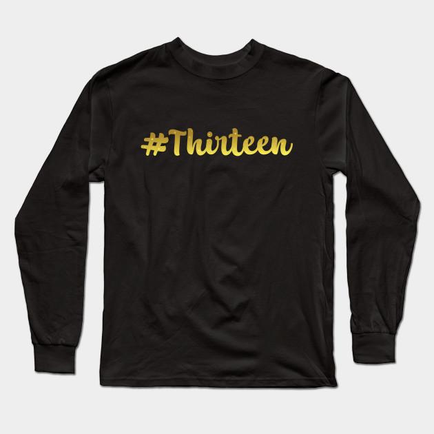 13th Birthday Hashtag Gold Cursive Teenage Girl Gift T Shirt Long Sleeve