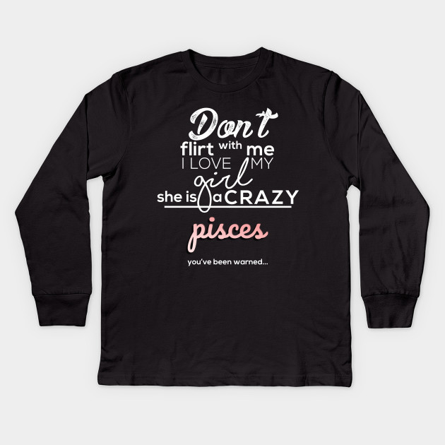 Horoscope, Funny Don't Flirt with My Girl Crazy Pisces T-shirt