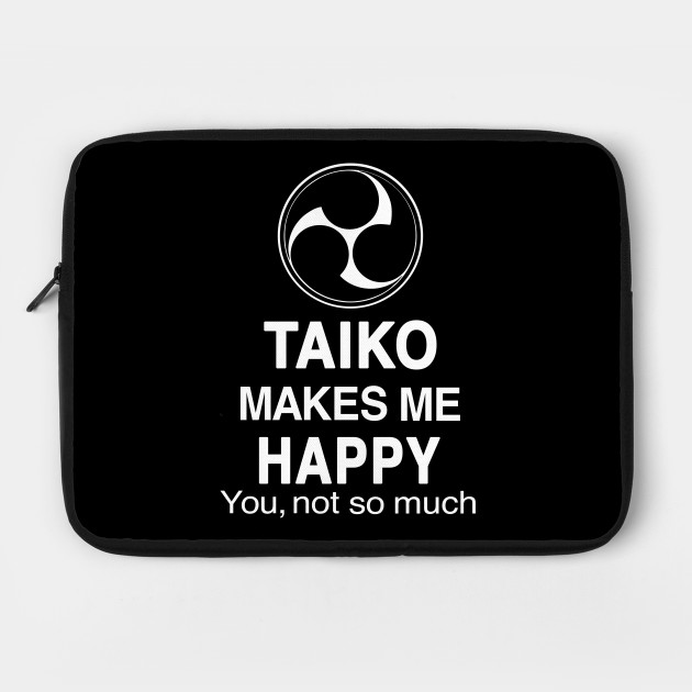 Funny Taiko Makes Me Happy, You Not So Much Quote