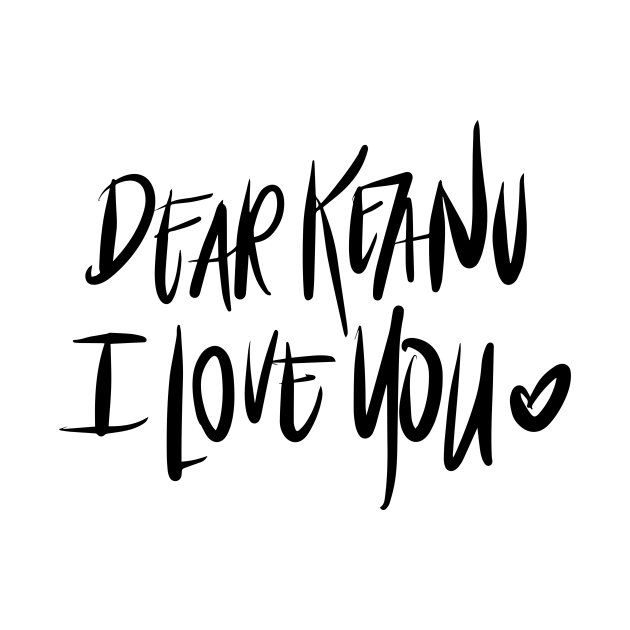 Dear Keanu I love you