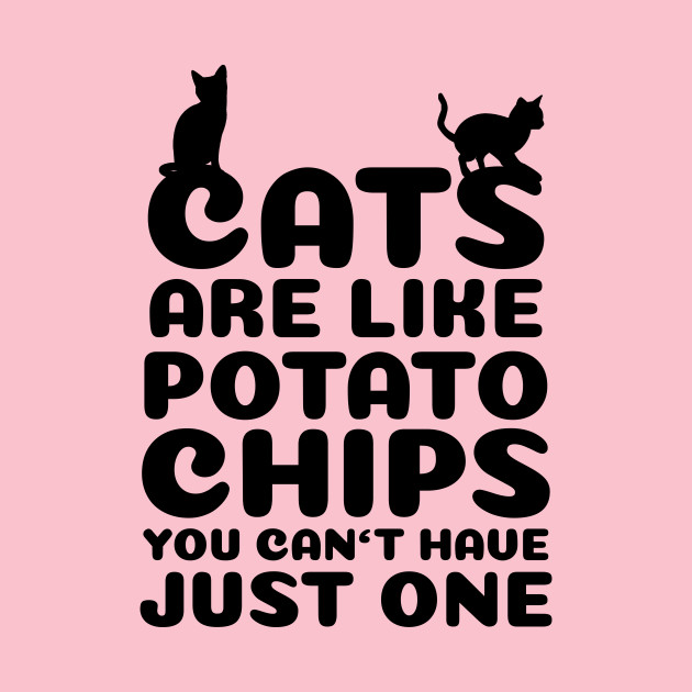 61db0273a Cats are like potato chips - Cats - T-Shirt   TeePublic