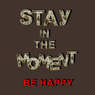 Stay in the Moment t-shirts