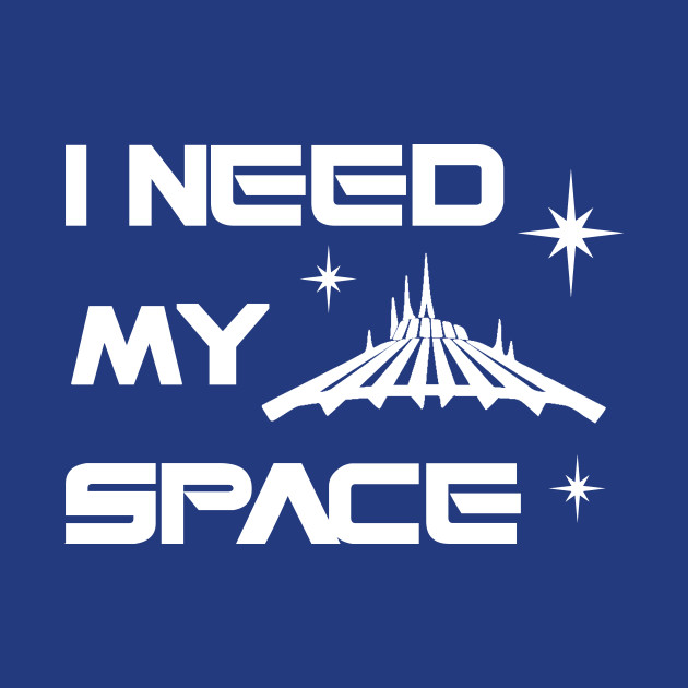 I Need My Space - Space Mountain
