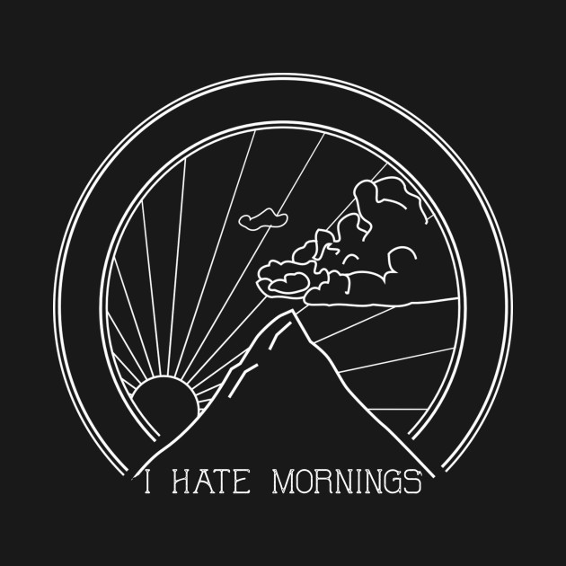 I Hate Mornings - Sarcastic Quote