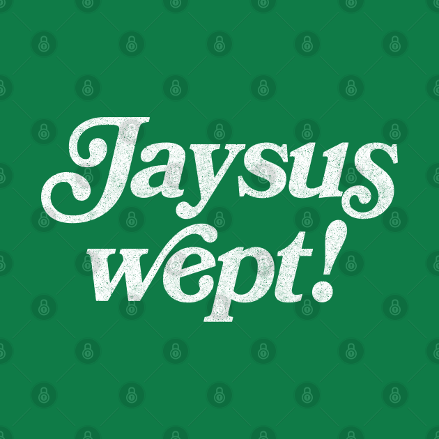 Jaysus Wept - Irish Funny Sayings Gift