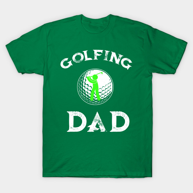 Golfing Dad Or Golf Great Gift T Shirt