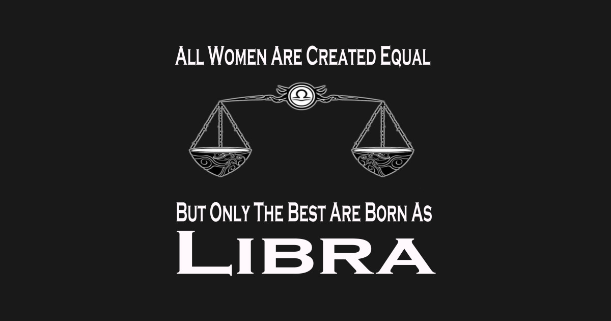 All Women Created Equal But Only The Best Are Born As Libra by  coolapparelshop