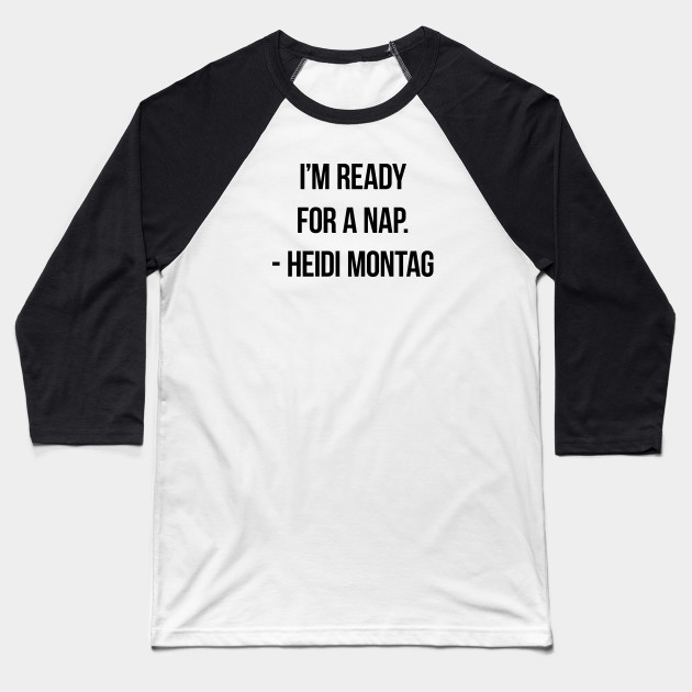 I'm ready for a nap. - Heidi Montag Baseball T-Shirt