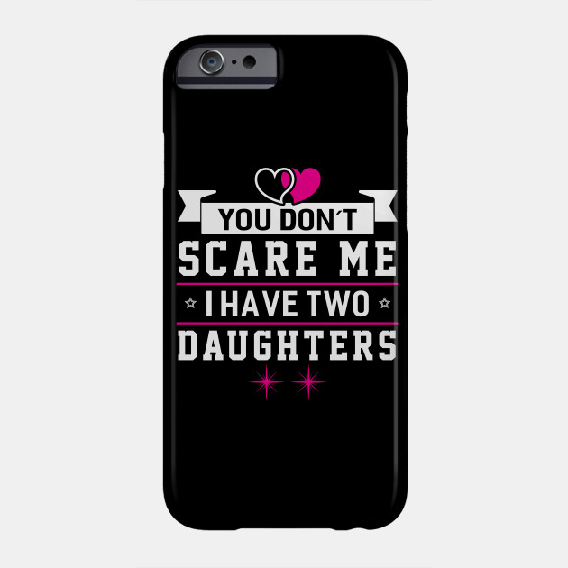 Scare me I Have Two Daughters