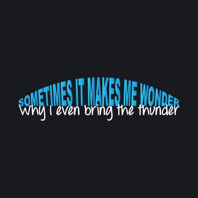 Sometimes it Makes Me Wonder