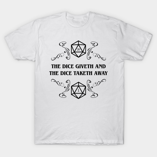 884d1b51 The Dice Giveth and Taketh Away - D20 Dice DM RPG - Dnd - T-Shirt ...