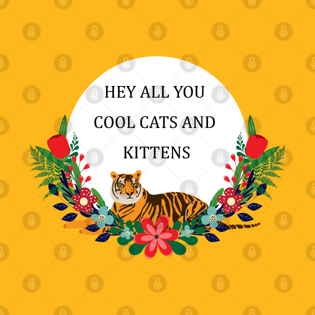 Hey all you cool cats and kittens 1
