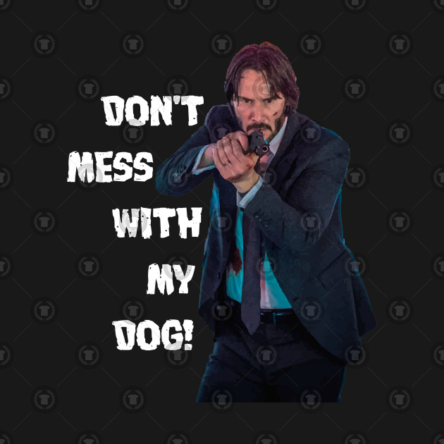 don't mess with my dog