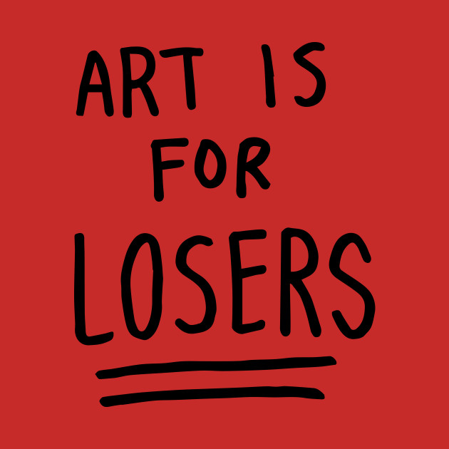 art is for losers (black text)