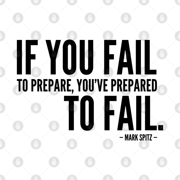 If you fail to prepare, you've prepared to fail [Inspirational Quote]