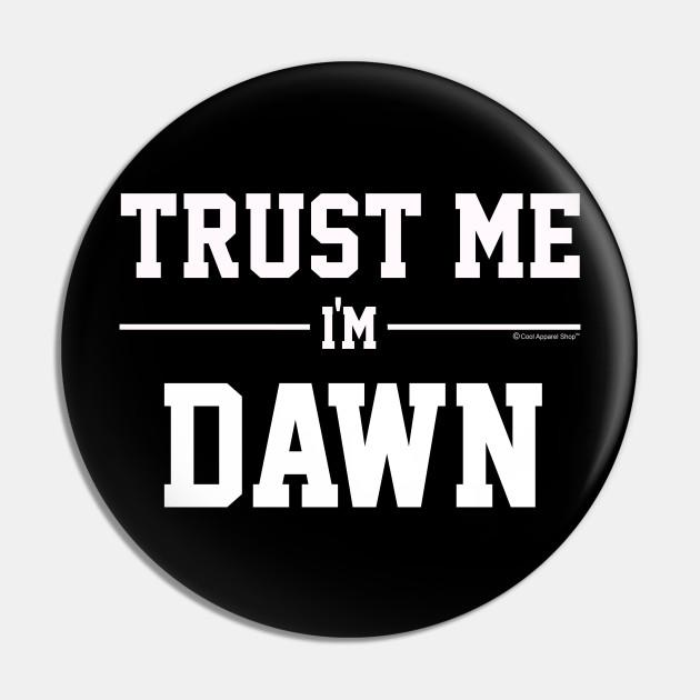 Trust Me Im DAWN. Cool Gift Idea For Friends